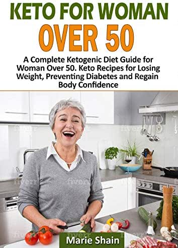 Keto for Women over 50: A Complete Ketogenic Diet Guide  for Woman Over 50.  Keto Recipes for Losing Weight, Preventig Diabetes and Regain Body Confidence
