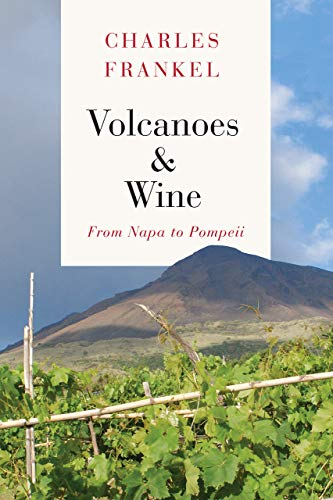 Volcanoes and Wine: From Pompeii to Napa by Charles Frankel