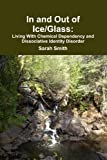 Book cover image for In and Out of Ice/Glass: Living With Dissociative Identity Disorder and Chemical Dependency