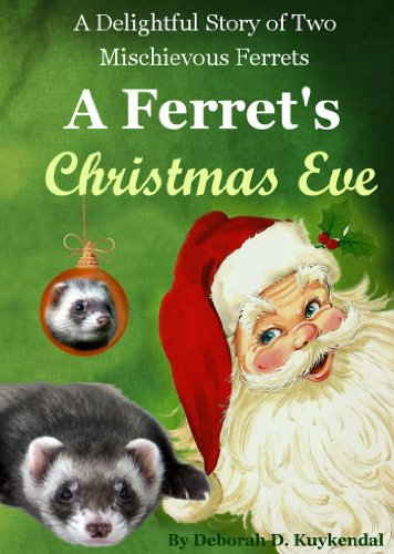 Christmas Ferret.A Ferret S Christmas Eve A Fiction Story For Children 4 8 And Adults Slinky And Bandit Book 1