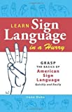img - for Learn Sign Language in a Hurry: Grasp the Basics of American Sign Language Quickly and Easily by Irene Duke (2009-08-18) book / textbook / text book