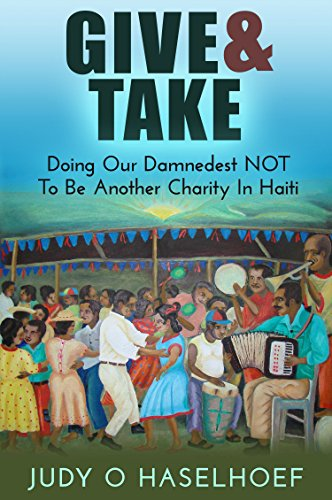 Give & Take: Doing Our Damnedest NOT to be Another Charity in Haiti