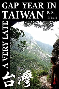 A Very Late Gap Year in Taiwan: I spent one year teaching ESL in Asia, so you don't have to. by [Travis, P. R.]