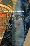 Mediæval Researches from Eastern Asiatic Sources : Fragments Towards the Knowledge of the Geography and History of Central and Western Asia from the 13th to the 17th Century, Bretschneider, Emil, 1402193025
