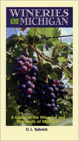 Wineries of Michigan: A Guide to the Wineries & Vineyards of Michigan