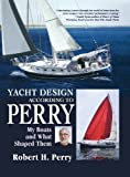 Yacht Design According to Perry, Robert H. Perry, 007146557X
