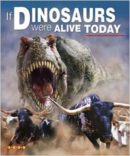If Dinosaurs Were Alive Today Dixon Dougal 9781846964923 Amazon Com Books