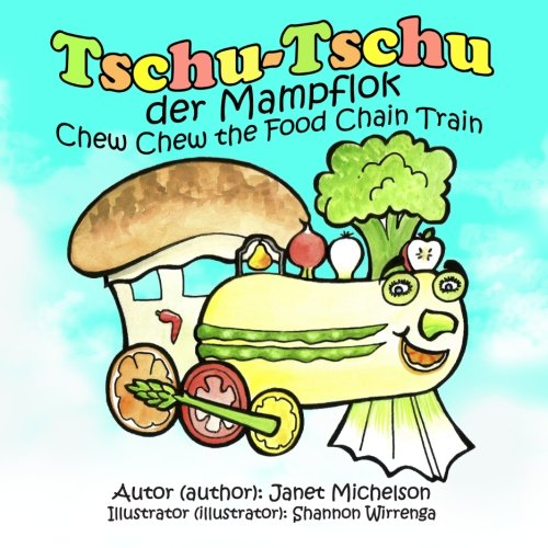Tschu-Tschu, die Mampflok (Chew Chew the Food Chain Train) (Bilingual German) (German and English Edition) [Michelson, Janet] (Tapa Blanda)