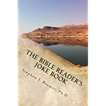 The Bible Reader's Joke Book: This book contains a collection of over 2,000 jokes, puns, humorous stories and funny sayings related to the Bible: Arranged from Genesis to Revelation.