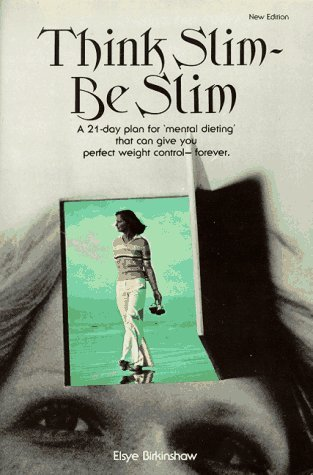 By Elsye Birkinshaw - Think Slim, Be Slim: A New 21-Day Plan for
