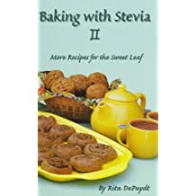 Baking with Stevia II, More Recipes for the Sweet Leaf