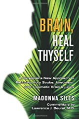 Brain, Heal Thyself: A Caregiver's New Approach to Recovery from Stroke, Aneurism, and Traumatic Brain Injury Paperback