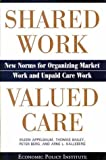 Shared Work / Valued Care, Appelbaum, Eileen and Bailey, Thomas, 0944826962