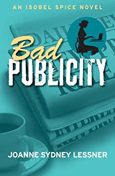 Bad Publicity (An Isobel Spice Mystery Book 2) by [Lessner, Joanne Sydney]