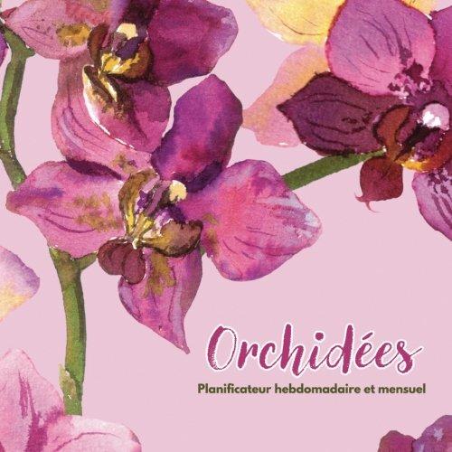 Orchides: Planificateur hebdomadaire et mensuel (French Edition)