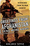 Image of Greetings From Afghanistan, Send More Ammo: Dispatches from Taliban Country