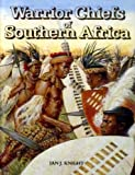 img - for WARRIOR CHIEFS OF SOUTHERN AFRICA Shaka of the Zulu, Mishoeshoe of the Basotho, Mzilikazi of the Matabele, Maqoma of the Xhosa book / textbook / text book