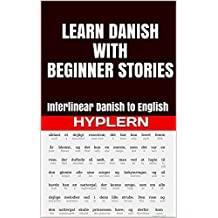Learn Danish with Beginner Stories: Interlinear Danish to English (Learn Danish with Interlinear Stories for Beginners and Advanced Readers Book 1)