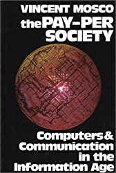 The Pay-Per Society: Computers and Communication in the Information Age