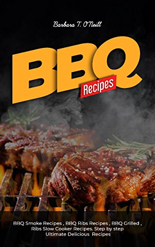 Ribs Recipe (BBQ Recipes: BBQ Smoke Recipes , BBQ Ribs Recipes , BBQ Grilled , Ribs Slow Cooker Recipes. Step by step Ultimate Delicious BBQ Recipes.)