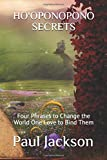 Ho'oponopono Secrets: Four Phrases to Change the World One Love to Bind Them