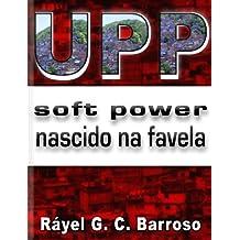 UPP Soft Power nascido na favela