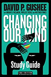 Study Guide for Changing Our Mind: A pastor helps classes and small groups study David P. Gushee's book about the Christian acceptance of LGBT men and women