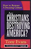 Are Christians Destroying America?, Tony Evans, 0802439209
