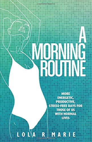 Pdf Business A Morning Routine: More Energetic, Productive, Stress-Free Days for Those of Us With Normal Lives