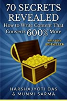 70 Secrets Revealed: How To Write Content That Converts 600% More (Conversion Rate Optimization) (Volume 1)