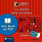 La mafia non perdona (Compact Lernkrimi Hörbuch): Italienisch Niveau A1 - inkl. Begleitbuch als PDF | Tiziana Stillo