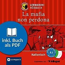La mafia non perdona (Compact Lernkrimi Hörbuch): Italienisch Niveau A1 - inkl. Begleitbuch als PDF Hörbuch von Tiziana Stillo Gesprochen von: Alberto Bottazzo