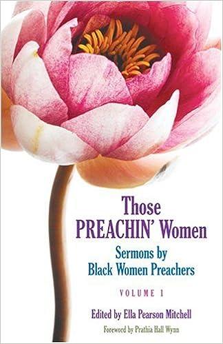 Those Preachin' Women, Vol  1 : Sermons by Black Women Preachers