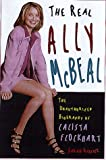 The Real Ally McBeal: The Unauthorized Biography of Calista Flockhart