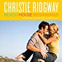 Beach House Beginnings Audiobook by Christie Ridgway Narrated by Katie McAble