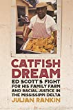 img - for Catfish Dream: Ed Scott's Fight for His Family Farm and Racial Justice in the Mississippi Delta (Southern Foodways Alliance Studies in Culture, People, and Place Ser.) book / textbook / text book