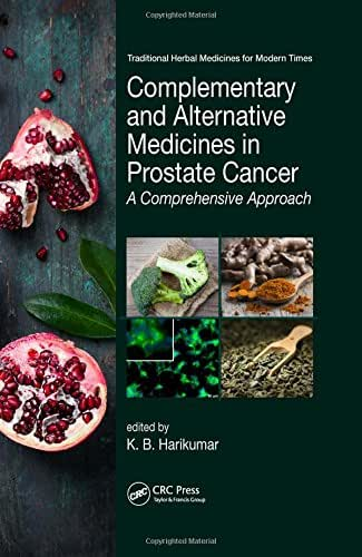 Complementary and Alternative Medicines in Prostate Cancer: A Comprehensive Approach (Traditional Herbal Medicines for Modern Times)