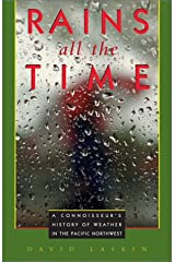 Rains All the Time: A Connoisseur's History of Weather in the Pacific Northwest Paperback