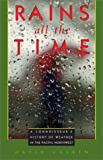 img - for Rains All the Time: A Connoisseur's History of Weather in the Pacific Northwest book / textbook / text book
