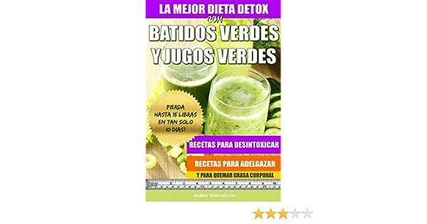 La Mejor Dieta Detox Con Batidos Verdes y Jugos Verdes: Recetas Para Desintoxicar, Recetas Para Adelgazar y Para Quemar Grasa Corporal (Spanish Edition) ...