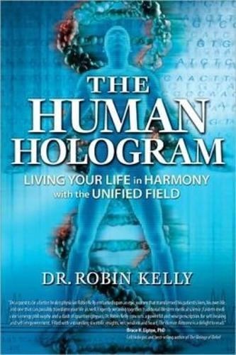 The Human Hologram: Living Your Life in Harmony With the Unified Field -  Kelly, Robin, Paperback