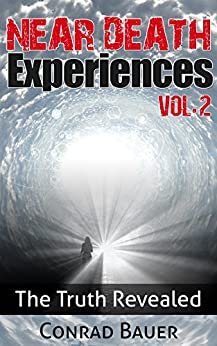 Near Death Experiences Vol. 2: The Truth Revealed (Exploring the Paranormal) by [Bauer, Conrad]