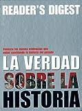 La Verdad Sobre la Historia, Reader's Digest Editors, 9682803691