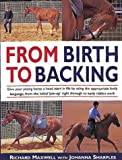From Birth to Backing: The Complete Handling of the Young Horse