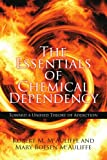 img - for The Essentials of Chemical Dependency: Toward a Unified Theory of Addiction book / textbook / text book