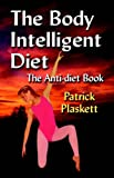 The Body Intelligent Diet (the Anti-Diet Lifestyle), Patrick Plaskett, 1591137365