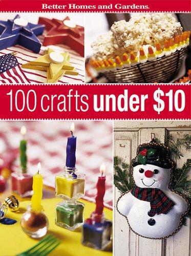 100 Crafts Under $10 (Better Homes & Gardens)