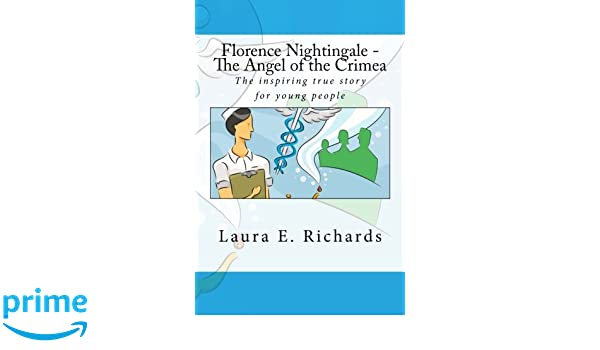 Florence Nightingale The Angel Of The Crimea Laura Richards
