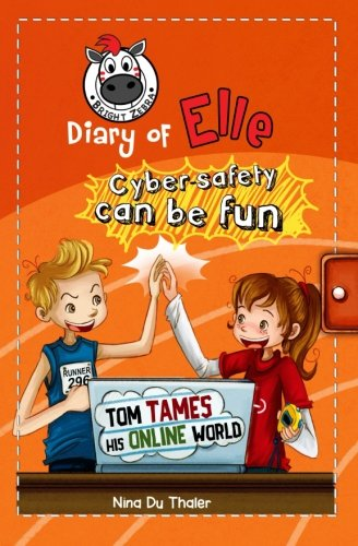 Tom tames his online world: Cyber safety can be fun [Internet safety for kids] (Diary of Elle) (Volume 4)