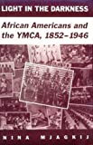 Light in the Darkness : African Americans and the YMCA. 1852-1946, Mjagkij, Nina, 0813118522